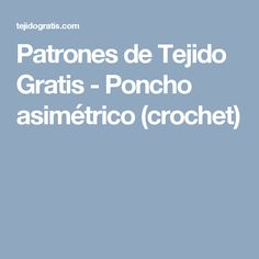 Patrones de Tejido Gratis - Poncho asimétrico (crochet)