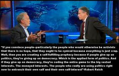 ~ Robert Reich. Just watched this whole interview last night, it's fucking brilliant.