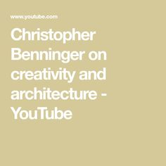 Christopher Benninger on creativity and architecture - YouTube