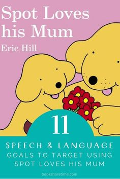 Check out the speech and language goals to target in speech therapy using Spot Loves his Mum by Eric Hill