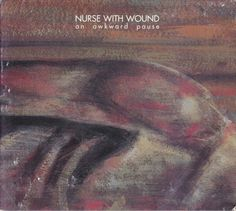 Nurse With Wound - An Awkward Pause (CD, Album) at Discogs