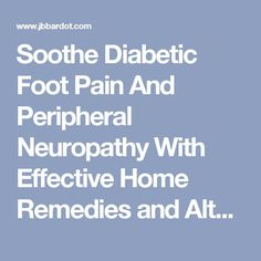 Soothe Diabetic Foot Pain And Peripheral Neuropathy With Effective Home Remedies and Alternative Treatments