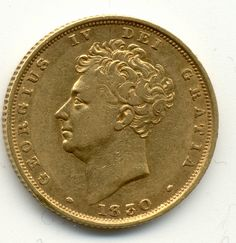 Of course I have several hundred thousands of these, don't you...?? 1830 UNITED KINGDOM, KING GEORGE IV, GOLD FULL SOVEREIGN COIN.