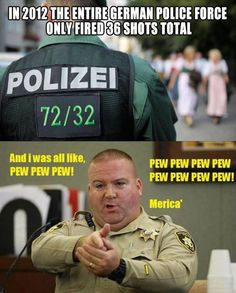 Maybe because Germany doesnt have as many scum bags as we do. So tired of hearing how American cops suck this that and the third...words from ungrateful citizens