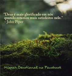 Deus - John Piper ---- Mizpah Devotional no Facebook. Conheça. Curta. Compartilhe. SIGA! -------