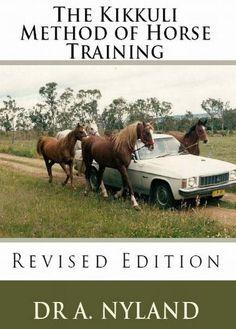 The Kikkuli Method of Horse Training (Equestrian / Sports) by Dr. A. Nyland