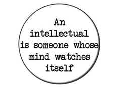 An intellectual is someone...
