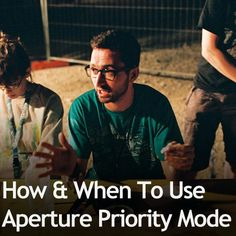 How & When To Use Aperture Priority Mode