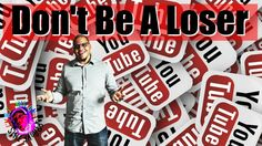 Don't Be a Loser on YouTube - Create a Winning Strategy for Success on Y...