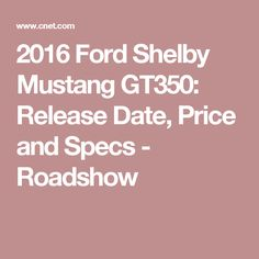 2016 Ford Shelby Mustang GT350: Release Date, Price and Specs - Roadshow