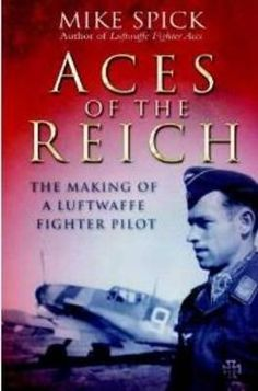 Aces Of The Reich, The Making Of A Luftwaffe Fighter Pilot By Mike Spick, 9781848327221., History ST