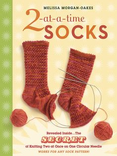 2-at-a-Time Socks Revealed Inside...The Secret of Knitting Two at Once on One Circular Needle