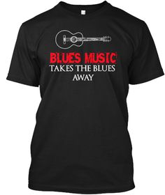 Blues Music Takes The Blues Away Black T-Shirt Front