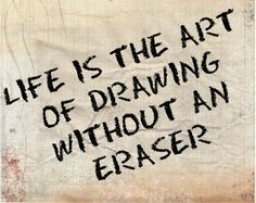 Life is the art of drawing with an eraser