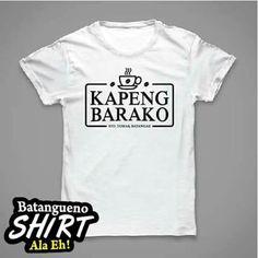 Batangueno T-Shirt KAPENG BARAKO Ala Eh.. Mens Tops, T Shirt, Souvenir, Supreme T Shirt, Tee Shirt, Tee
