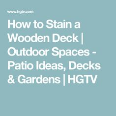 How to Stain a Wooden Deck | Outdoor Spaces - Patio Ideas, Decks & Gardens | HGTV