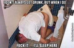 I Dont Always Get Drunk But When I Do Fuck It Ill Sleep Here