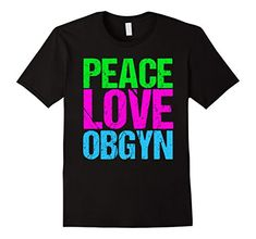 Peace Love OBGYN T-Shirt for an obstetrician or gynecologist. Buy: https://www.amazon.com/dp/B01LZER7PC/ref=cm_sw_r_pi_dp_x_Fmd-xbSY6PFWC
