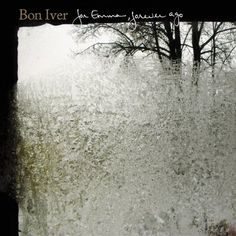 Bon Iver - For Emma, Forever Ago. My most favourite album.