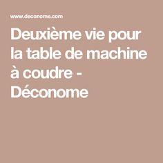 Deuxième vie pour la table de machine à coudre - Déconome