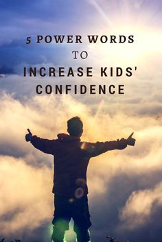 5 Power Words to Increase Kids Confidence - You can form your child's inner voice!