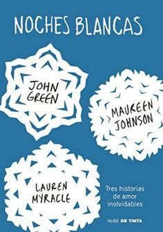 Una reseña, resumen, comentarios, de Noches blancas, de John Green, Maureen Johnson y Lauren Myracle, tres historias románticas de literatura juvenil