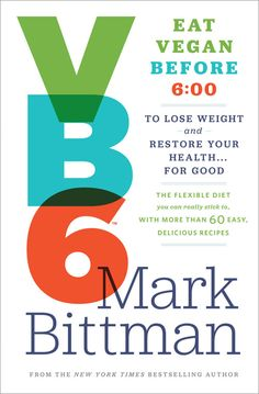 In VB6, bestselling author and New York Times columnist Mark Bittman created an easy-to-follow diet plan for vegan meals for breakfast and l...