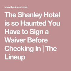 The Shanley Hotel is so Haunted You Have to Sign a Waiver Before Checking In | The Lineup