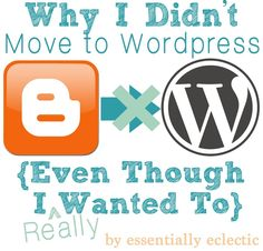 Essentially Eclectic   A Creative Place for Wherever Life Leads: Why I Didnt Move To Wordpress {Even Though I Wanted To}