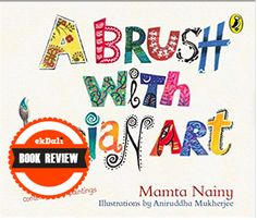 This book to show here how many forms art can take and what it really means for human history. Educational Value: 5/5 Role Models & Attitude Portrayal: Not Applicable Age Band-broad band :All Ages Publisher :Puffin Author : Mamta Nainy Illustrator: Aniruddha Mukherjee
