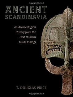 Ancient Scandinavia: An Archaeological History From The First Humans To The Vikings by T. Douglas Price The book is related to genre of history format of Viking Books, Most Popular Books, First Humans, Price Book, Prehistory, Modern Country, World History, Ancient History, Great Books