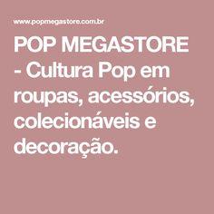 POP MEGASTORE - Cultura Pop em roupas, acessórios, colecionáveis e decoração.