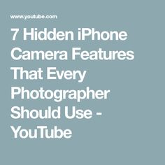 7 Hidden iPhone Camera Features That Every Photographer Should Use - YouTube