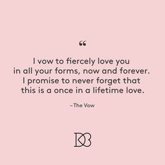 "Wedding Quotes : QUOTATION – Image : Quotes Of the day – Description ""I vow to fiercely love you in all your forms, now and forever. I promise to never forget that this is a once in a lifetime love"" – The Vow Power Couple Quotes, Movie Love Quotes, Love Story Quotes, Love Quotes For Wedding, Famous Love Quotes, Good Life Quotes, Daily Quotes, Wedding Ideas, Wedding Decorations"