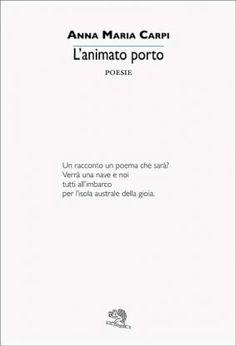 L'animato porto - Anna Maria Carpi - La Vita Felice - Libro Poesia.LaVitaFelice.it