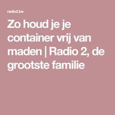 Zo houd je je container vrij van maden    Radio 2, de grootste familie
