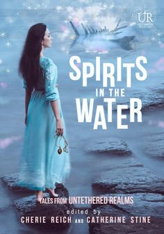 Spirits in the Water    Elements of Untethered Realms Book 4     Genre: Fantasy Anthology    Authors:   ​ Catherine Stine, Gwen Gar...