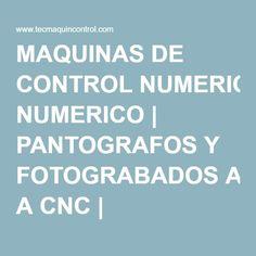 MAQUINAS DE CONTROL NUMERICO | PANTOGRAFOS Y FOTOGRABADOS A CNC | TECMAQUIN CONTROL