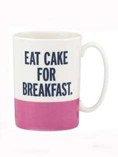 I gotta have this!  eat cake for breakfast mug - Kate Spade