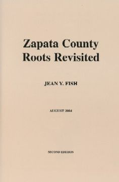 ZAPATA COUNTY ROOTS REVISITED HISPANIC GENEALOGY Author: Jean Y. Fish Genealogy, Roots, Trail, Tropical, Author, Fish, Reading, Pisces, Writers