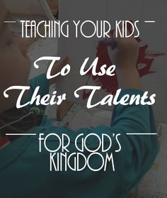 Teaching Your Kids to Use Their Talent for God's Kingdom