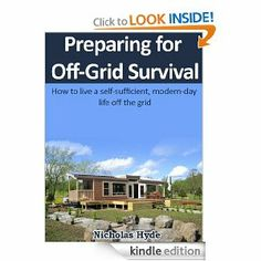 Amazon.com: Preparing for Off-Grid Survival: How to live a self-sufficient, modern-day life off the grid eBook: Nicholas Hyde: Kindle Store