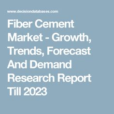 Fiber Cement Market - Growth, Trends, Forecast And Demand Research Report Till 2023