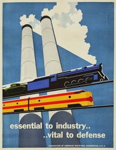 """Essential to Industry.....Vital to Defence"", (Association of American Railroad, Washington D.C.) - Graphic and Illustration by Joseph Binder (b.1898 - d. 1972, Swiss, American)"