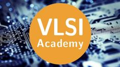 VLSI Academy - BUILDING A CHIP IS LIKE  BUILDING A CITY ! - Free