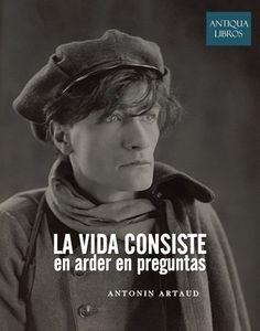 ... La vida consiste en arder en preguntas. Antonin Artaud.