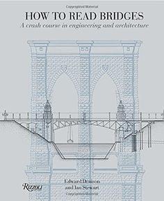 How to Read Bridges: A Crash Course In Engineering and Architecture by Edward Denison, Ian Stewart. How to Read Bridges A Crash Course in Engineering and Architecture.