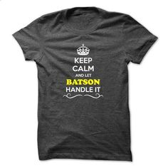 Keep Calm and Let BATSON Handle it - #shirt collar #cropped hoodie. GET YOURS => https://www.sunfrog.com/Names/Keep-Calm-and-Let-BATSON-Handle-it-45196775-Guys.html?68278