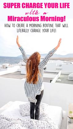 How to Super Charge Your Life with a Miraculous Morning: How to create a morning routine that will literally change your life!