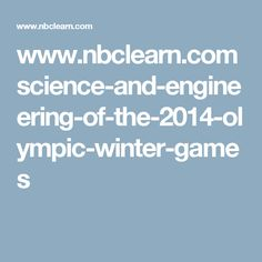 www.nbclearn.com science-and-engineering-of-the-2014-olympic-winter-games